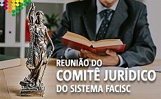 Reunião do Comitê Jurídico da Facisc acontece na Acic